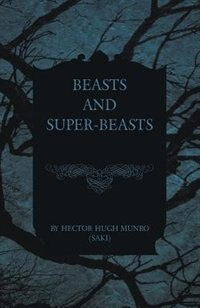 Beasts and Super-Beasts by Hector Hugh Munro (Saki)
