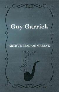 Guy Garrick by Arthur Benjamin Reeve