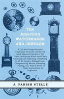 The American Watchmaker And Jeweler - A Full And Comprehensive Exposition Of All The Latest And…