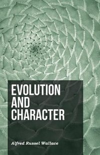 Evolution and Character by Alfred Russel Wallace