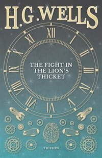 The Fight In The Lion's Thicket by H. G. Wells