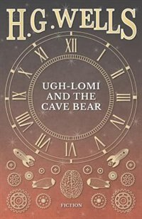 Ugh-lomi And The Cave Bear by H. G. Wells