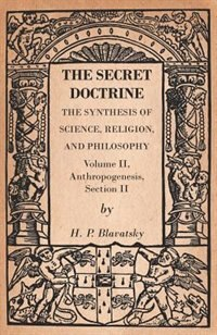 The Secret Doctrine - The Synthesis of Science, Religion, and Philosophy - Volume II, Anthropogenesis, Section II by H. P. Blavatsky