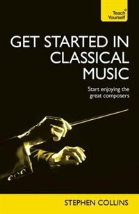 Get Started In Classical Music by Stephen Collins