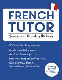 French Tutor: Grammar And Vocabulary Workbook (learn French With Teach Yourself): Advanced Beginner…