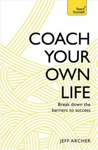 Coach Your Own Life: Break Down The Barriers To Success