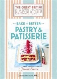 Great British Bake Off ? Bake It Better (no.8): Pastry & Patisserie