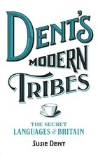 Dent's Modern Tribes: The Secret Languages Of Britain