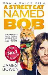 A Street Cat Named Bob: How One Man And His Cat Found Hope On The Streets (movie Tie-in) by James Bowen