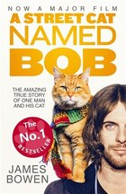A Street Cat Named Bob: How One Man And His Cat Found Hope On The Streets (movie Tie-in)