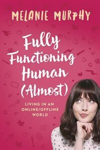 Fully Functioning Human (almost): Living In An Online/offline World by Melanie Murphy