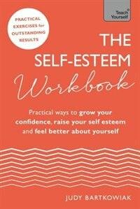The Self-esteem Workbook: Practical Ways To Grow Your Confidence, Raise Your Self Esteem And Feel…
