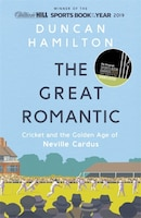 The Great Romantic: Cricket And  The Golden Age Of Neville Cardus