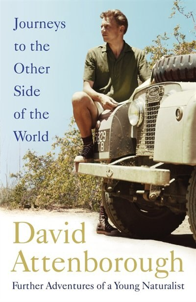 Journeys To The Other Side Of The World: Further Adventures Of A Young David Attenborough by David Attenborough