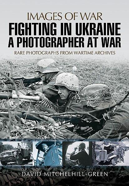 Fighting In Ukraine: A Photographer At War by David Mitchelhill-green