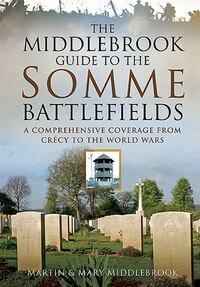 The Middlebrook Guide To The Somme Battlefields: A Comprehensive Coverage From Crecy To The World…