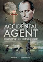 Accidental Agent: Behind Enemy Lines With The French Resistance