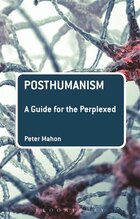 Posthumanism: A Guide for the Perplexed