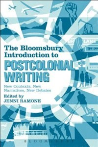 The Bloomsbury Introduction to Postcolonial Writing: New Contexts, New Narratives, New Debates