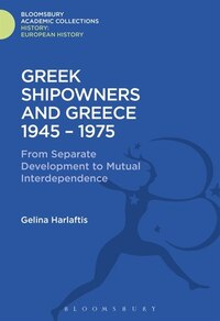 Greek Shipowners and Greece: 1945-1975 From Separate Development to Mutual Interdependence