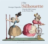 The Silhouette: From the 18th Century to the Present Day