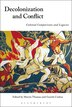 Decolonization and Conflict: Colonial Comparisons and Legacies by Martin Thomas