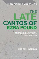 The Late Cantos of Ezra Pound: Composition, Revision, Publication