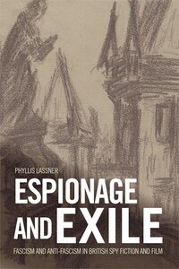 Espionage and Exile: Fascism and Anti-Fascism in British Spy Fiction and Film