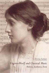 Virginia Woolf and Classical Music: Politics, Aesthetics, Form