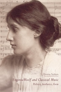 Virginia Woolf and Classical Music: Politics, Aesthetics, Form