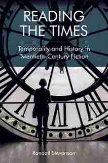 Reading the Times: Temporality and History in Twentieth-Century Fiction by Randall Stevenson