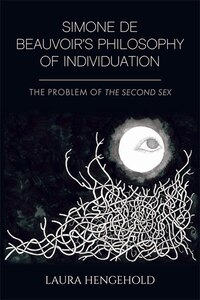Simone de Beauvoirs Philosophy of Individuation: The Problem of The Second Sex