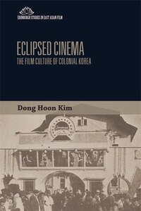 Eclipsed Cinema: The Film Culture of Colonial Korea