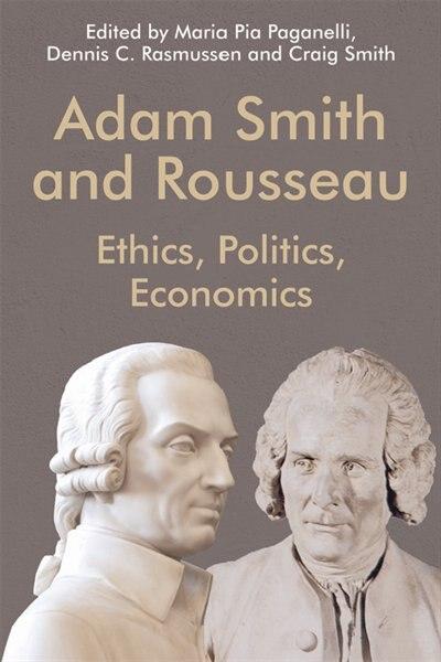 Adam Smith And Rousseau: Ethics, Politics, Economics by Maria Pia Paganelli