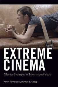 Extreme Cinema: Affective Strategies in Transnational Media