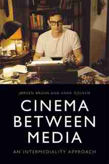 Cinema Between Media: An Intermediality Approach by Anne Gjelsvik