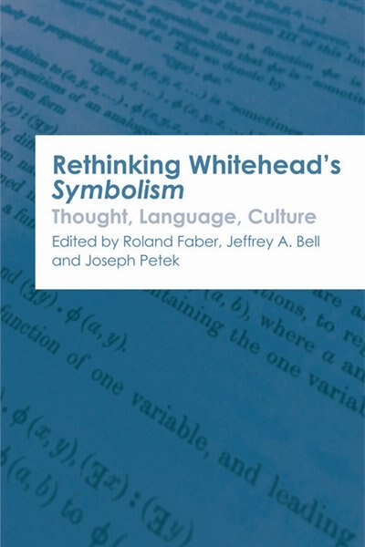 Rethinking Whitehead's Symbolism: Thought, Language, Culture by Jeffrey A. Bell
