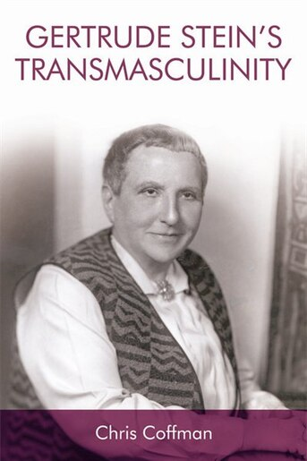 Gertrude Stein's Transmasculinity by Chris Coffman