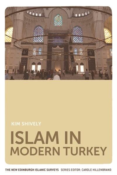 Islam In Modern Turkey by Kim Shively