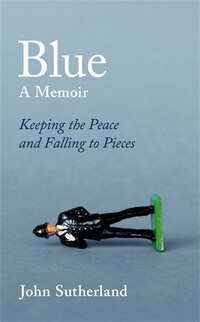 Blue: A Memoir ? Keeping The Peace And Falling To Pieces