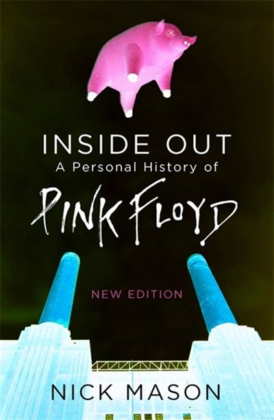 Inside Out: A Personal History Of Pink Floyd - New Edition by Nick Mason