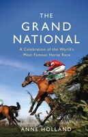 The Grand National: A Celebration Of The World's Most Famous Horse Race
