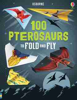 100 Pterosaurs To Fold And Fly by Tbc Tbc