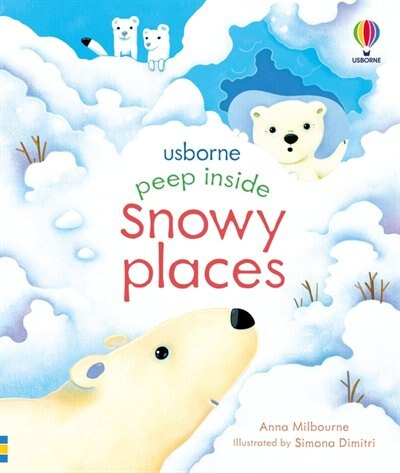 Peep Inside Snowy Places by Anna Milbourne