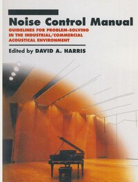 Noise Control Manual: Guidelines for Problem-Solving in the Industrial / Commercial Acoustical…