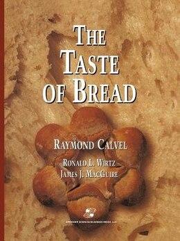 Book The Taste of Bread: A translation of Le Goût du Pain, comment le préserver, comment le retrouver by Raymond Calvel