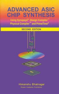 Advanced ASIC Chip Synthesis: Using Synopsys® Design CompilerT Physical CompilerT and PrimeTime®