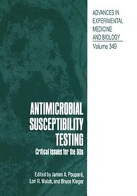 Antimicrobial Susceptibility Testing: Critical Issues for the 90s by James A. Poupard