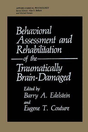 Behavioral Assessment and Rehabilitation of the Traumatically Brain-Damaged by Barry A. Edelstein