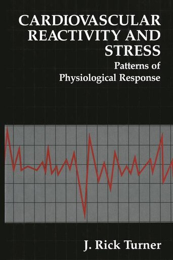 Cardiovascular Reactivity and Stress: Patterns of Physiological Response by J. Rick Turner
